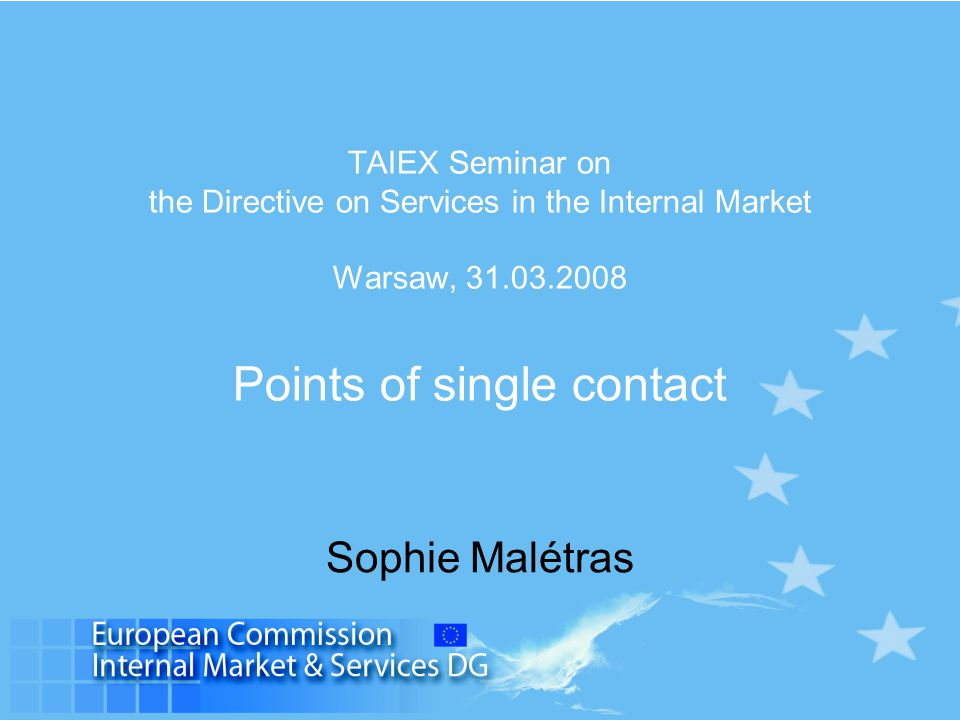 TAIEX Seminar on the Directive on Services in the Internal Market Warsaw, Points of single contact Sophie Malétras