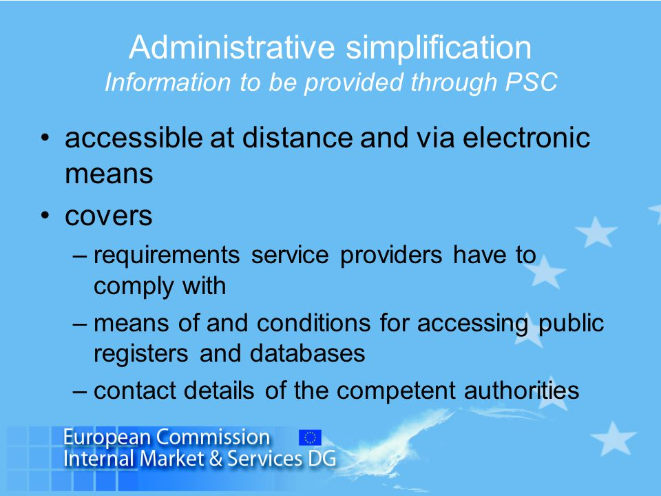 Administrative simplification Information to be provided through PSC accessible at distance and via electronic means covers –requirements service prov