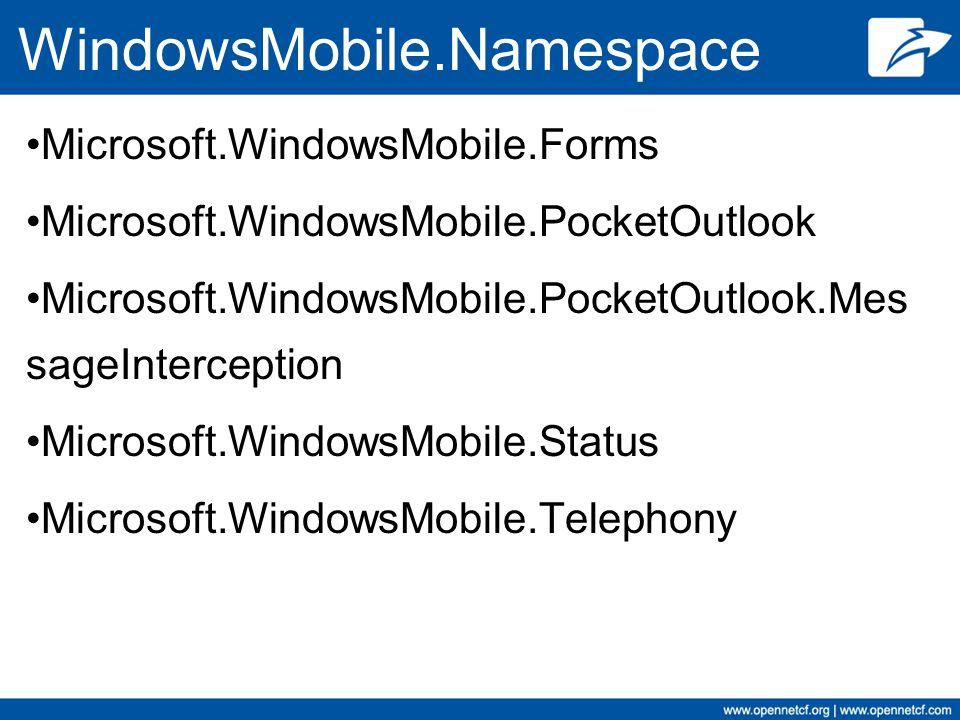 WindowsMobile.Namespace Microsoft.WindowsMobile.Forms Microsoft.WindowsMobile.PocketOutlook Microsoft.WindowsMobile.PocketOutlook.Mes sageInterception
