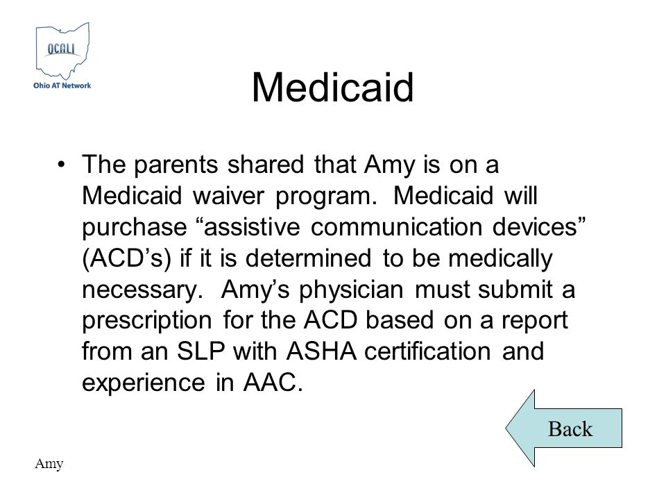 Medicaid The parents shared that Amy is on a Medicaid waiver program.