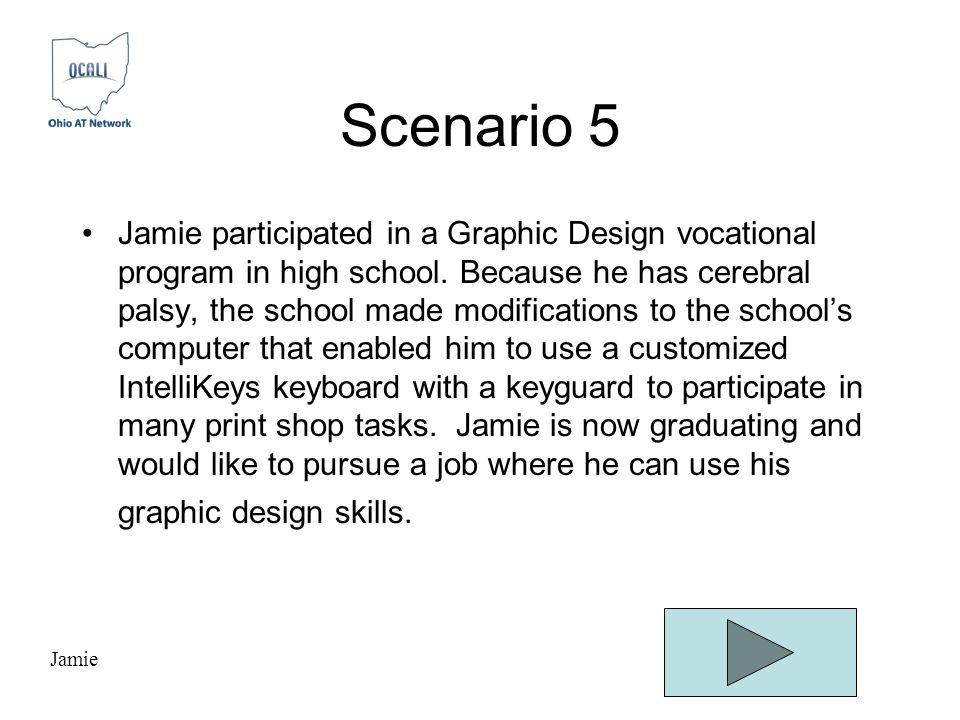 Scenario 5 Jamie participated in a Graphic Design vocational program in high school.