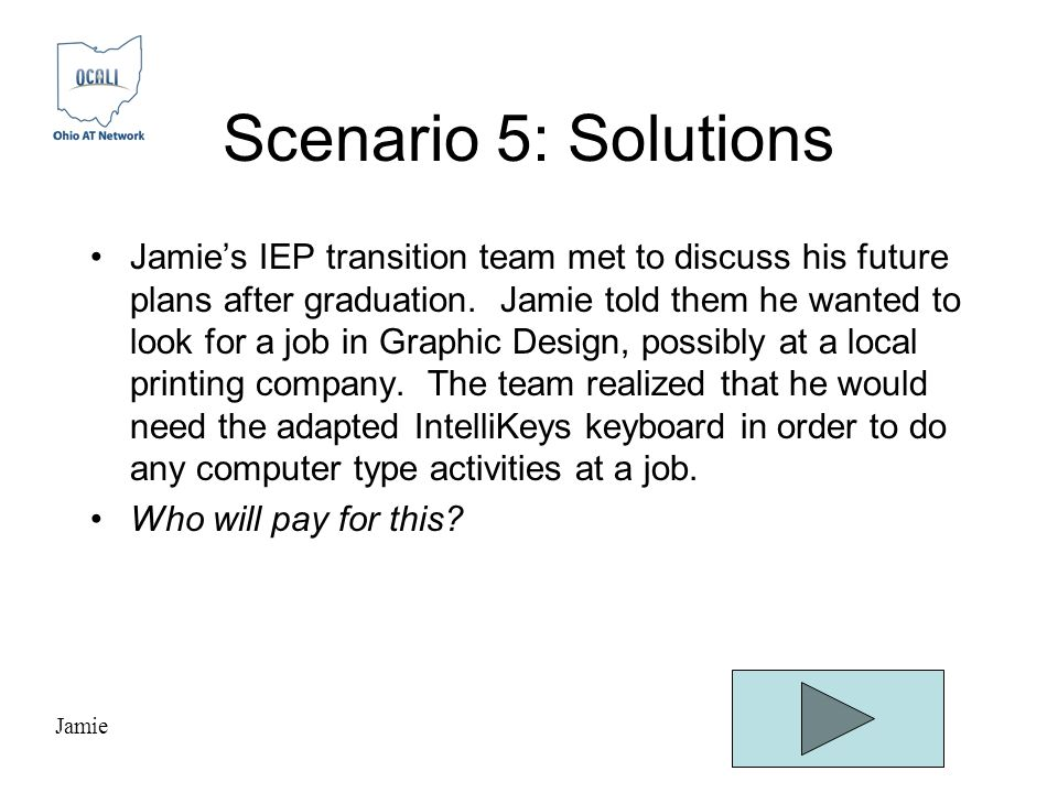 Scenario 5: Solutions Jamie's IEP transition team met to discuss his future plans after graduation.