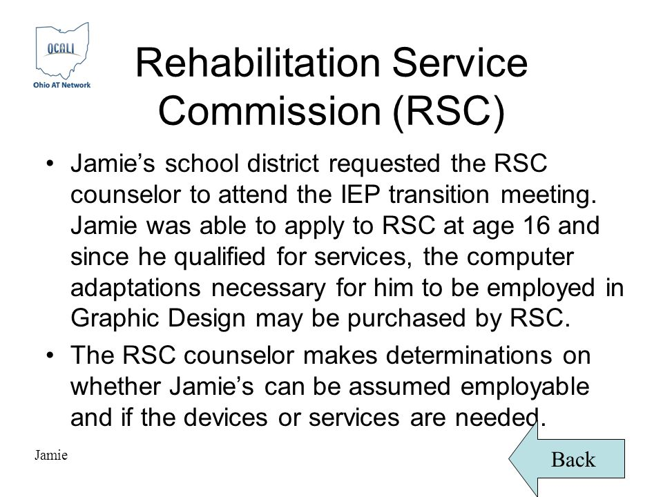 Rehabilitation Service Commission (RSC) Jamie's school district requested the RSC counselor to attend the IEP transition meeting.