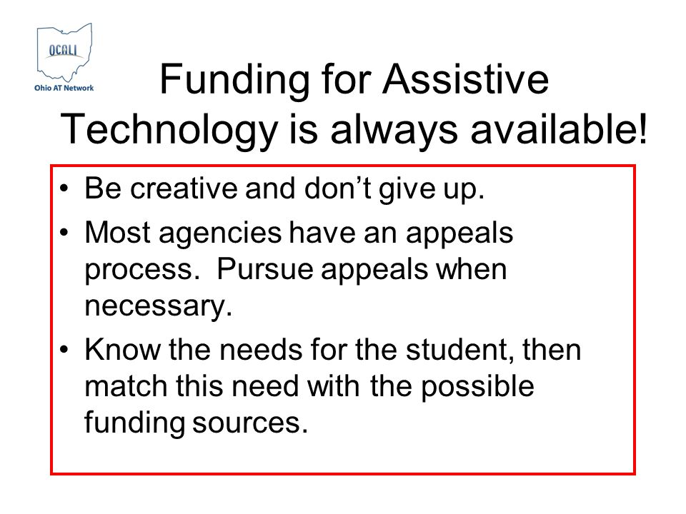 Funding for Assistive Technology is always available.