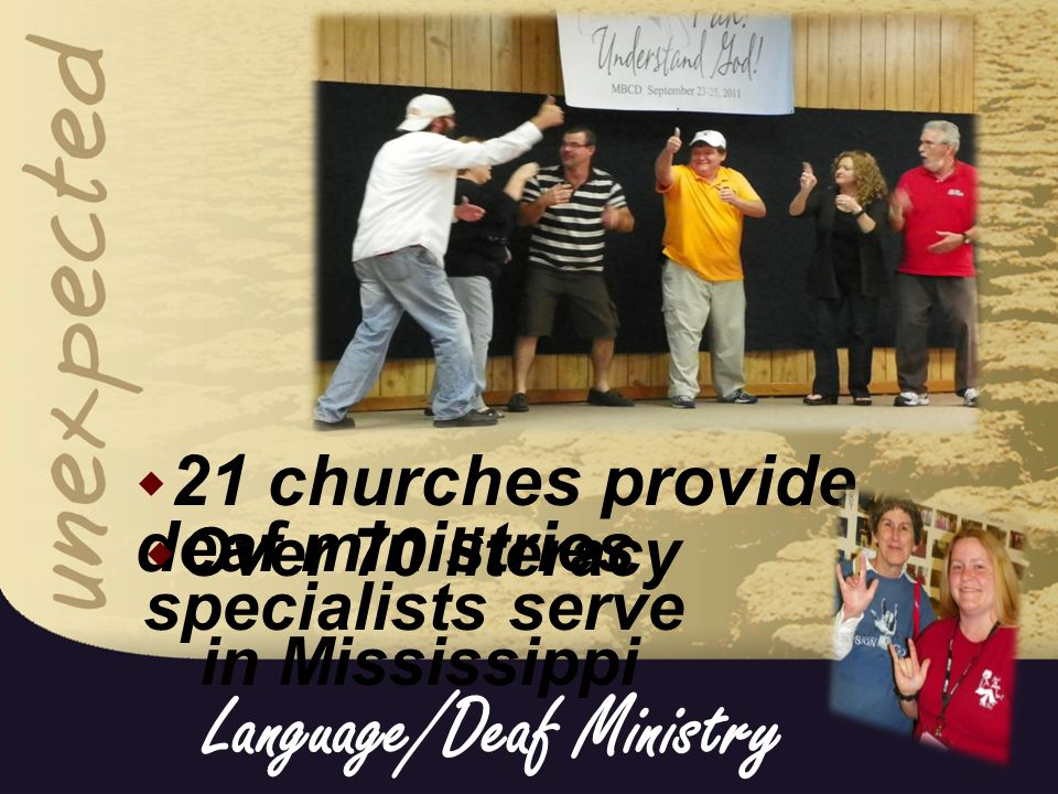 Language/Deaf Ministry  21 churches provide deaf ministries  Over 70 literacy specialists serve in Mississippi