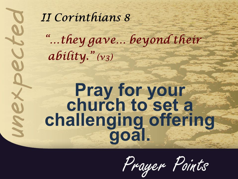 …they gave… beyond their ability. (v3) Pray for your church to set a challenging offering goal.