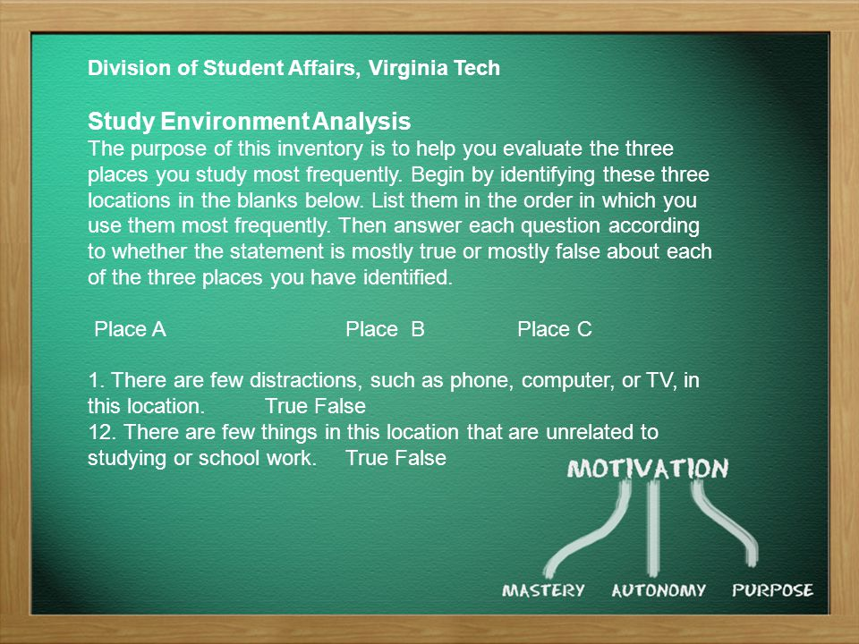 Division of Student Affairs, Virginia Tech Study Environment Analysis The purpose of this inventory is to help you evaluate the three places you study most frequently.