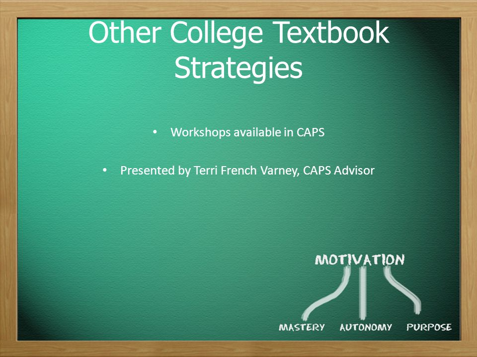 Other College Textbook Strategies Workshops available in CAPS Presented by Terri French Varney, CAPS Advisor
