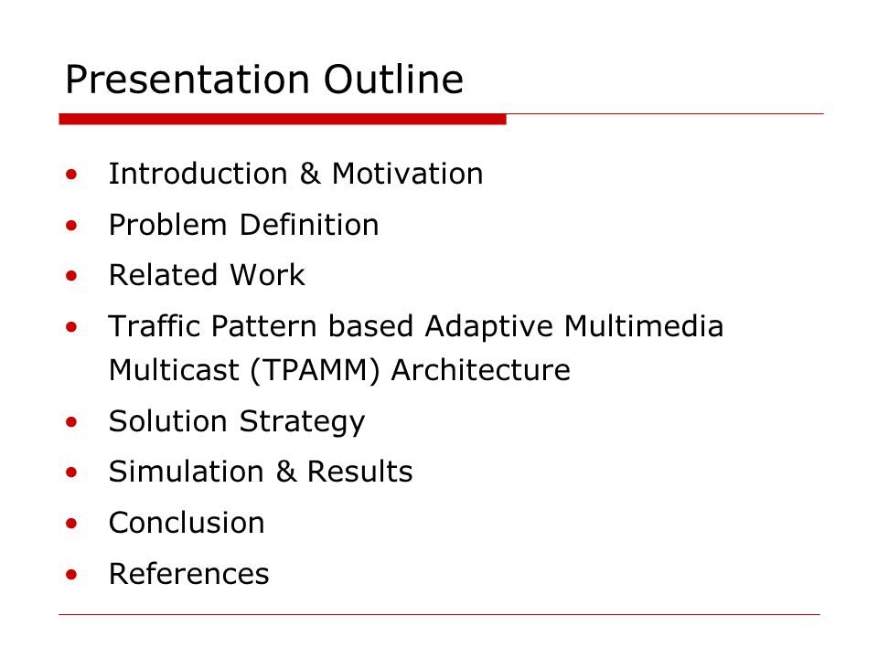 Presentation Outline Introduction & Motivation Problem Definition Related Work Traffic Pattern based Adaptive Multimedia Multicast (TPAMM) Architecture Solution Strategy Simulation & Results Conclusion References