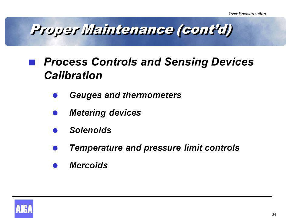 Over-Pressurization 34 Proper Maintenance (cont'd)  Process Controls and Sensing Devices Calibration  Gauges and thermometers  Metering devices  Solenoids  Temperature and pressure limit controls  Mercoids