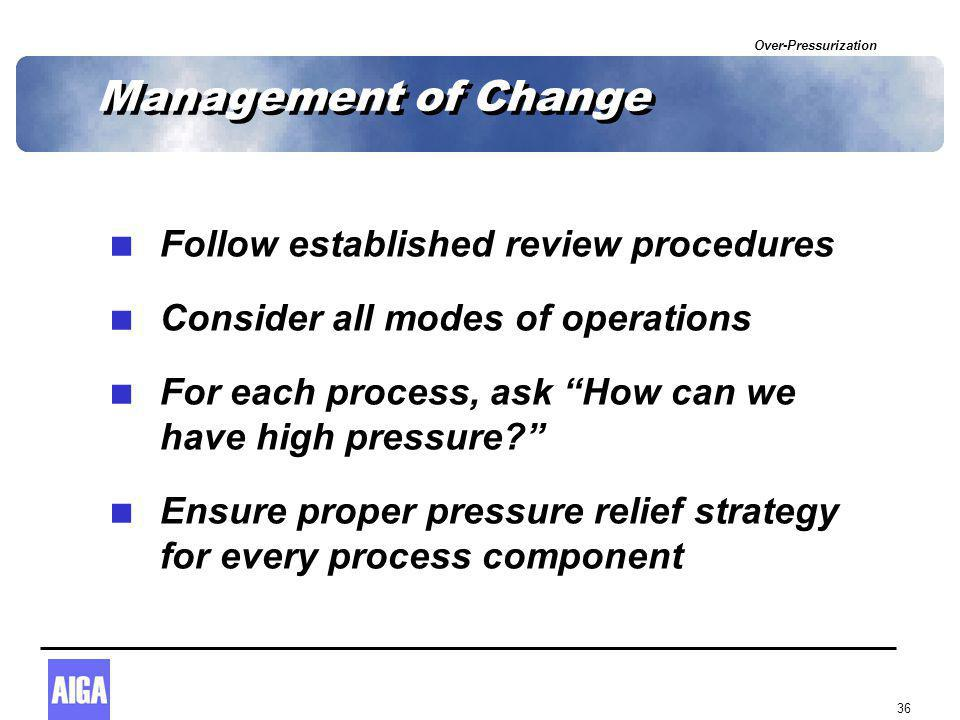 "Over-Pressurization 36 Management of Change  Follow established review procedures  Consider all modes of operations  For each process, ask ""How can"