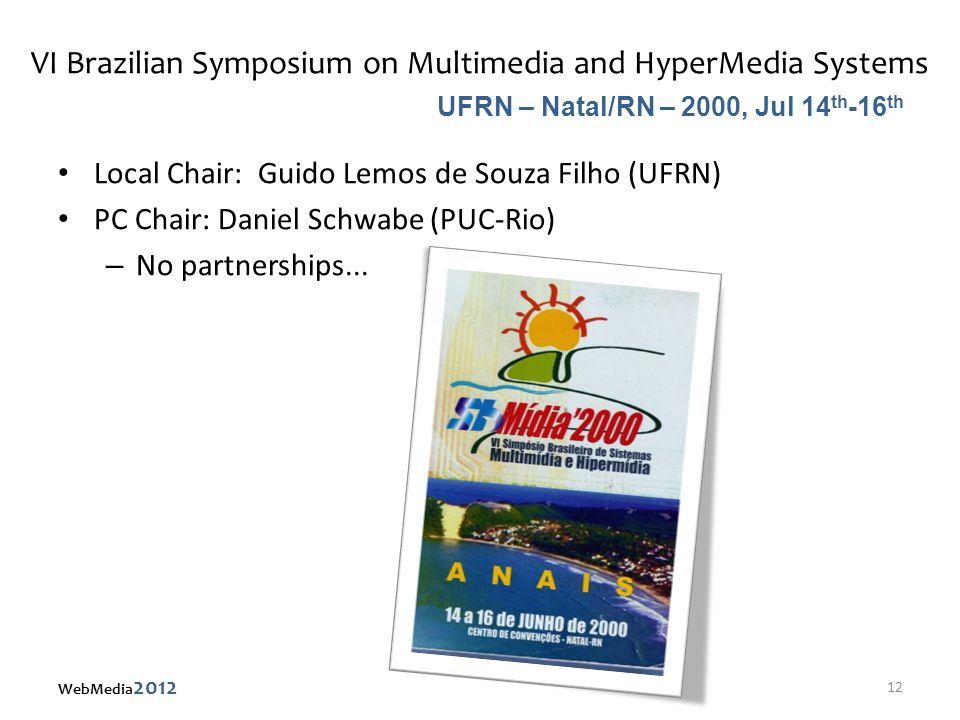 VI Brazilian Symposium on Multimedia and HyperMedia Systems Local Chair: Guido Lemos de Souza Filho (UFRN) PC Chair: Daniel Schwabe (PUC-Rio) – No partnerships...
