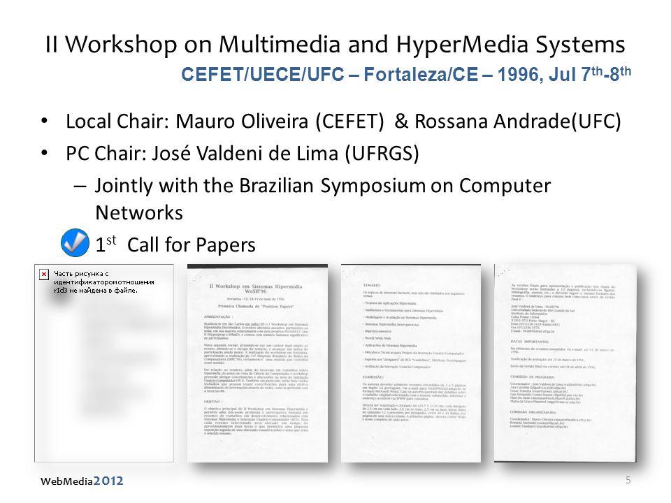 X Brazilian Symposium on Multimedia Systems and Web Local Chair: Cesar Teixeira (UFSCar) & Renata Fortes (ICMC-USP) PC Chair: Maria da Graça Pimentel (ICMC-USP) & Ethan Munson (Univ.