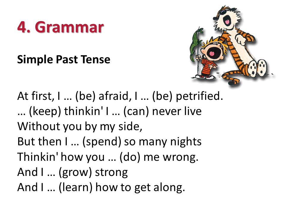 4. Grammar Simple Past Tense At first, I … (be) afraid, I … (be) petrified.