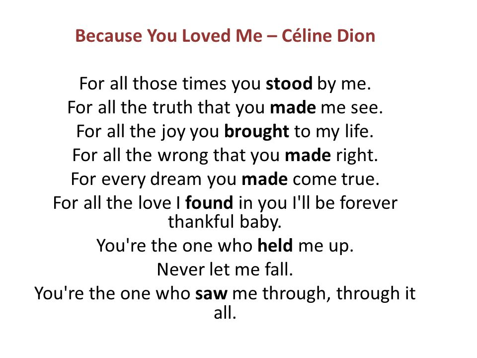 Because You Loved Me – Céline Dion For all those times you stood by me.