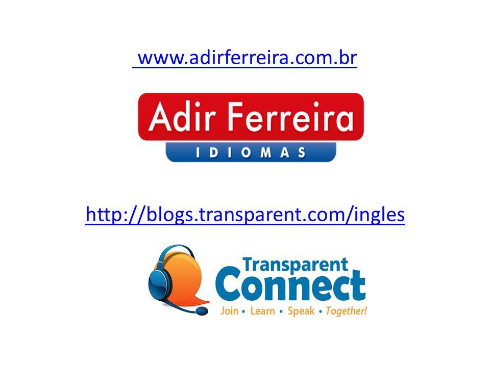 www.adirferreira.com.br http://blogs.transparent.com/ingles