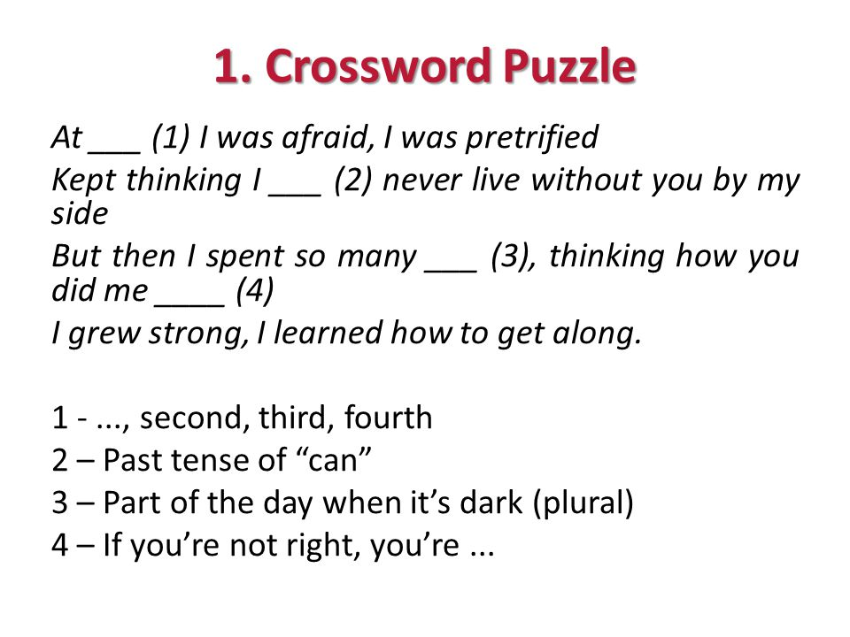 1. Crossword Puzzle At ___ (1) I was afraid, I was pretrified Kept thinking I ___ (2) never live without you by my side But then I spent so many ___ (