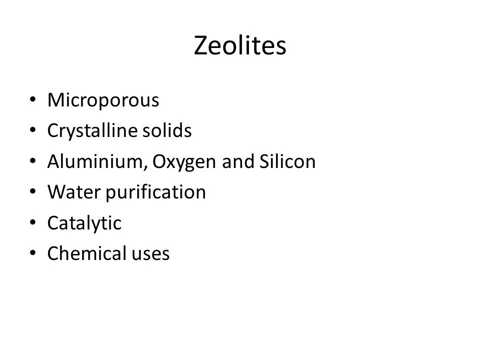 Zeolites Microporous Crystalline solids Aluminium, Oxygen and Silicon Water purification Catalytic Chemical uses