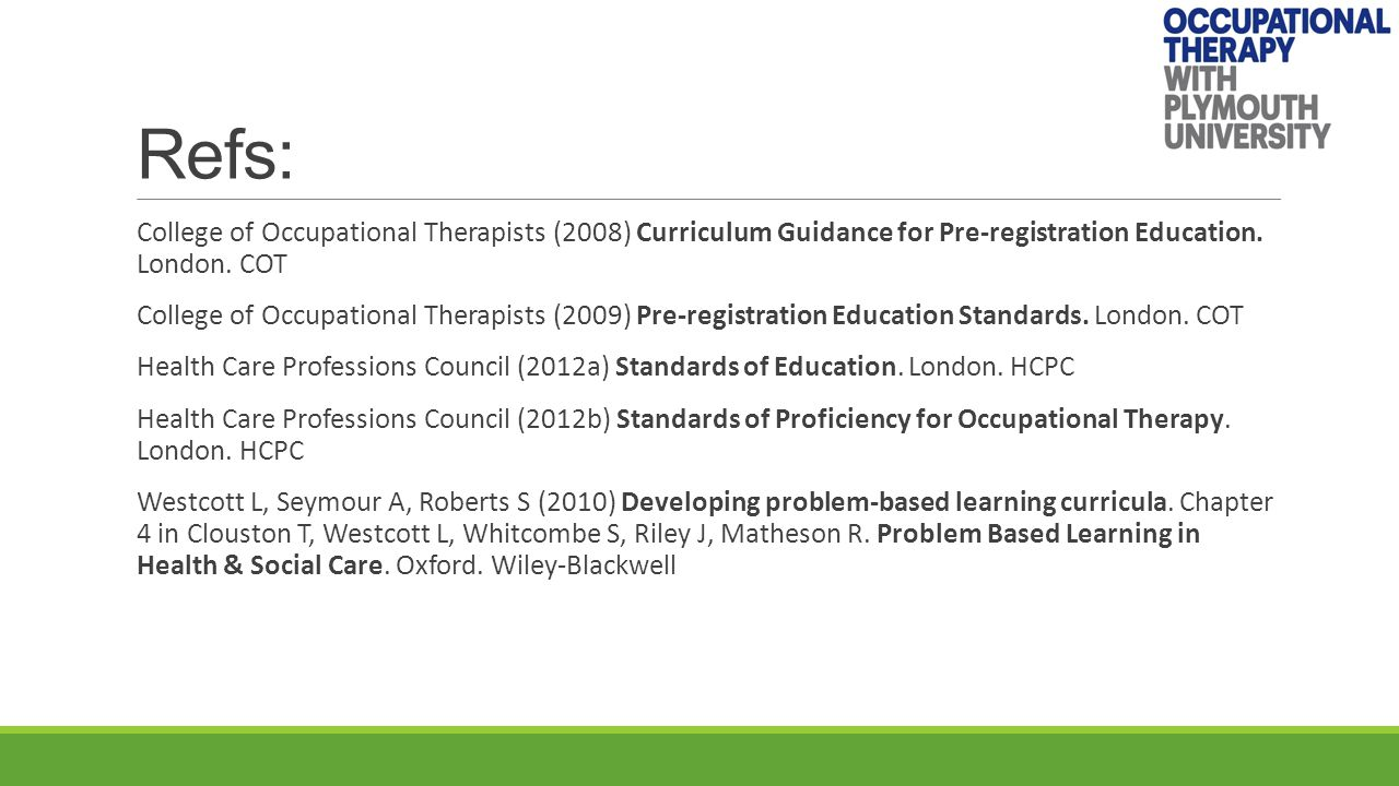 Refs: College of Occupational Therapists (2008) Curriculum Guidance for Pre-registration Education.
