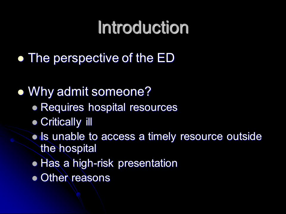 Introduction The perspective of the ED The perspective of the ED Why admit someone.