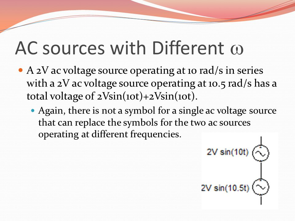 AC sources with Different  A 2V ac voltage source operating at 10 rad/s in series with a 2V ac voltage source operating at 10.5 rad/s has a total vol