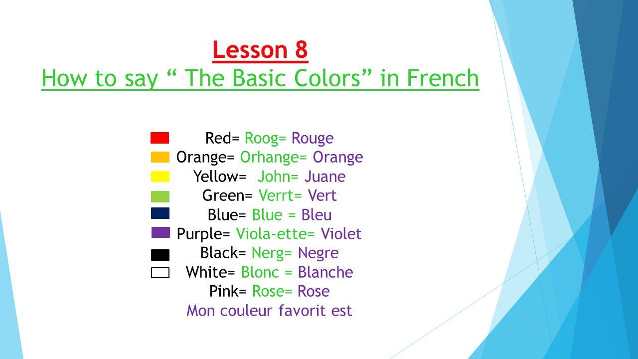 Red= Roog= Rouge Orange= Orhange= Orange Yellow= John= Juane Green= Verrt= Vert Blue= Blue = Bleu Purple= Viola-ette= Violet Black= Nerg= Negre White= Blonc = Blanche Pink= Rose= Rose Mon couleur favorit est