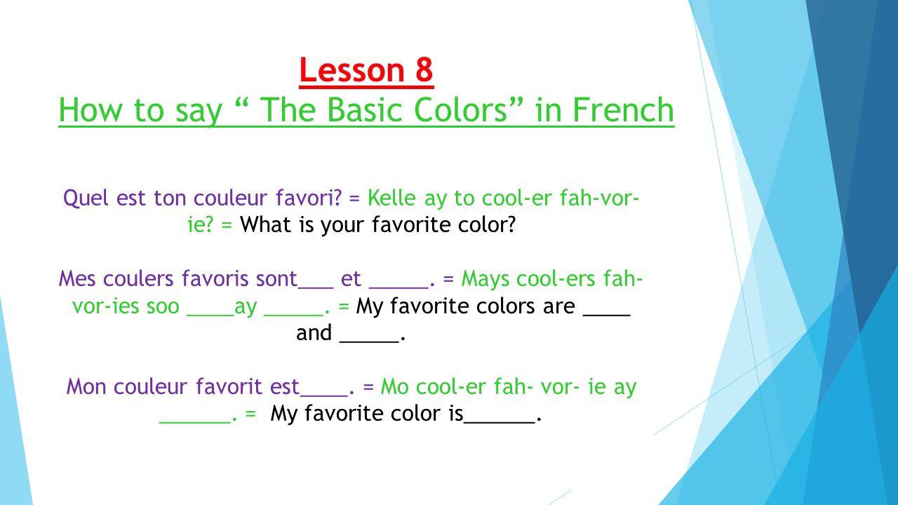 Quel est ton couleur favori. = Kelle ay to cool-er fah-vor- ie.