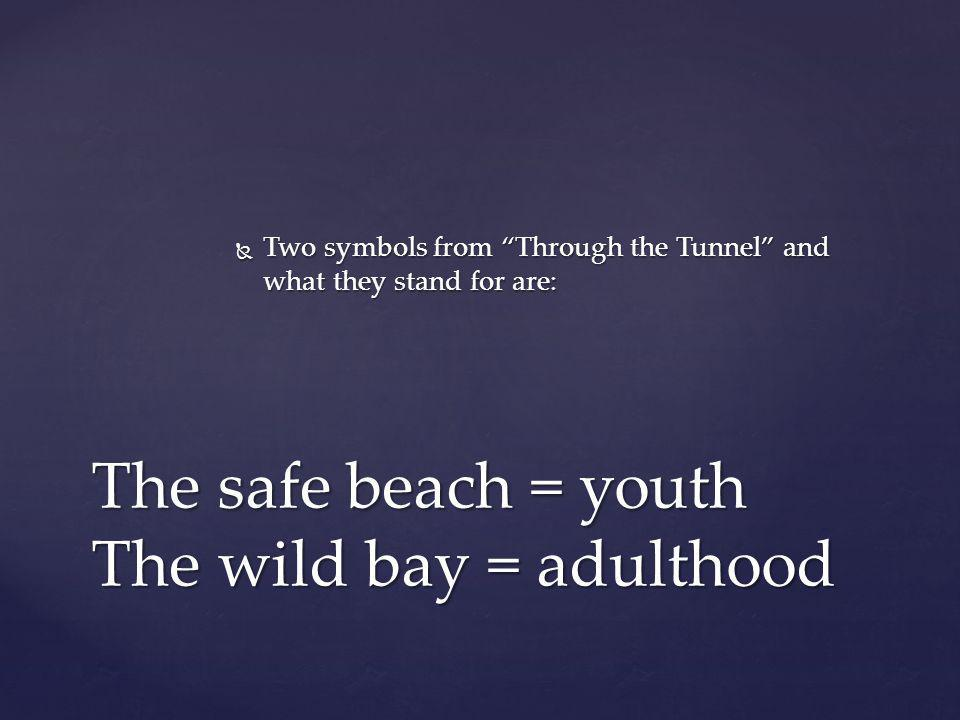 """ Two symbols from """"Through the Tunnel"""" and what they stand for are: The safe beach = youth The wild bay = adulthood"""
