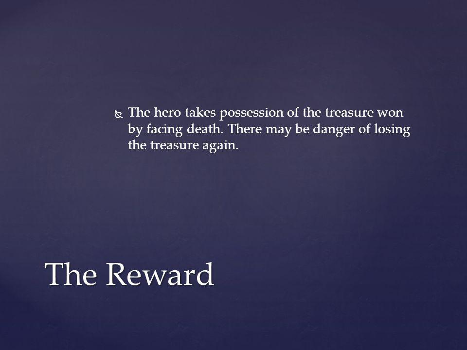   The hero takes possession of the treasure won by facing death. There may be danger of losing the treasure again. The Reward