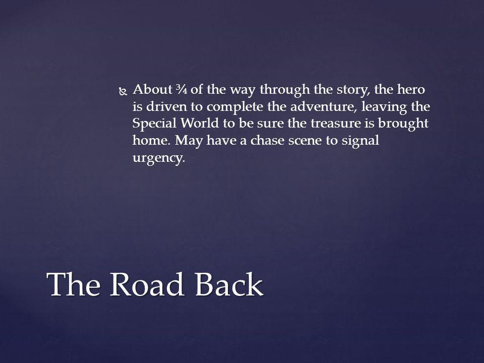   About ¾ of the way through the story, the hero is driven to complete the adventure, leaving the Special World to be sure the treasure is brought h