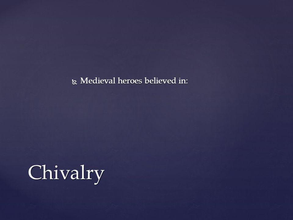  Medieval heroes believed in: Chivalry