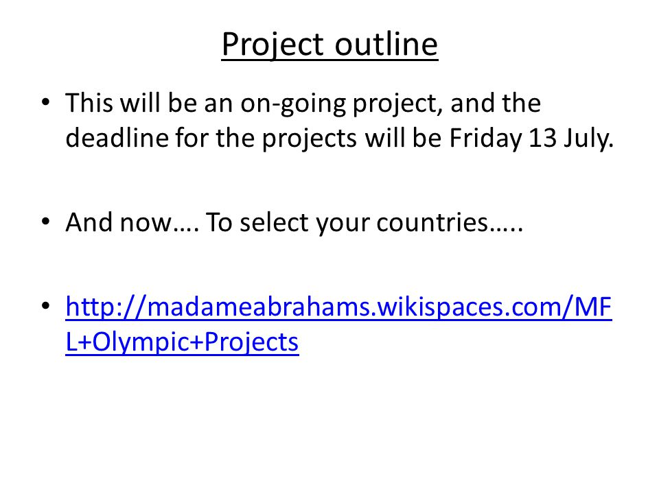 Project outline This will be an on-going project, and the deadline for the projects will be Friday 13 July.