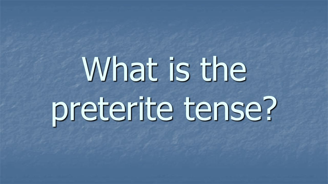 The preterite is a simple past tense in Spanish. It is used for: FIVE DIFFERENT WAYS
