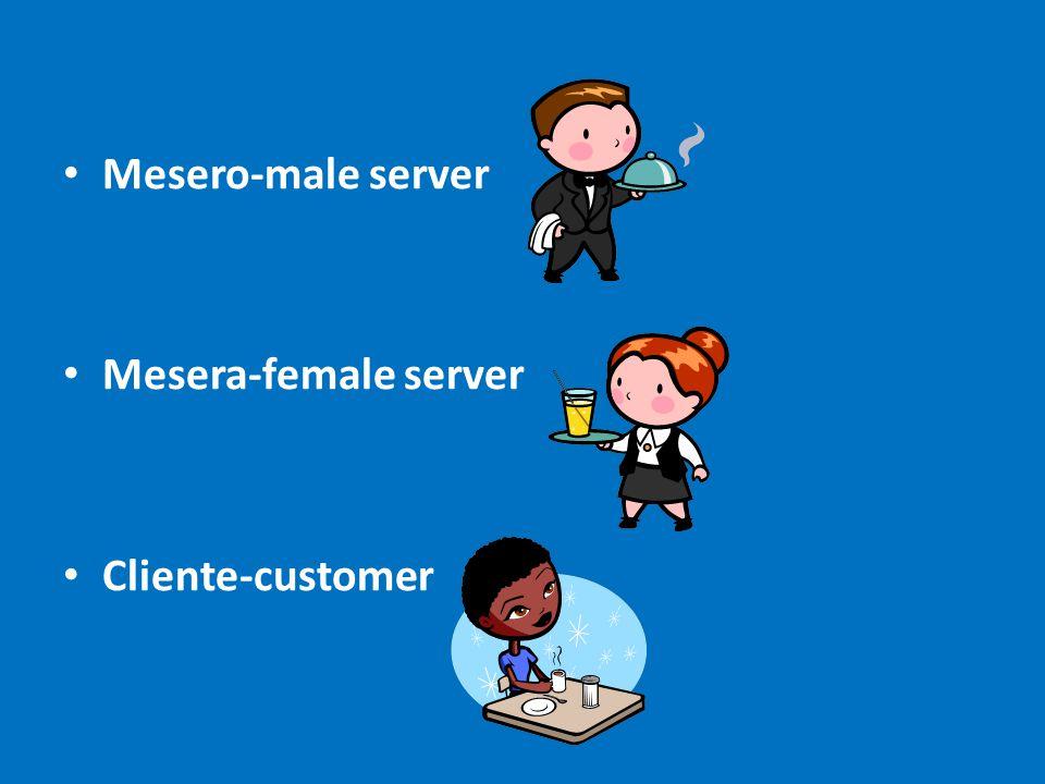 Mesero-male server Mesera-female server Cliente-customer