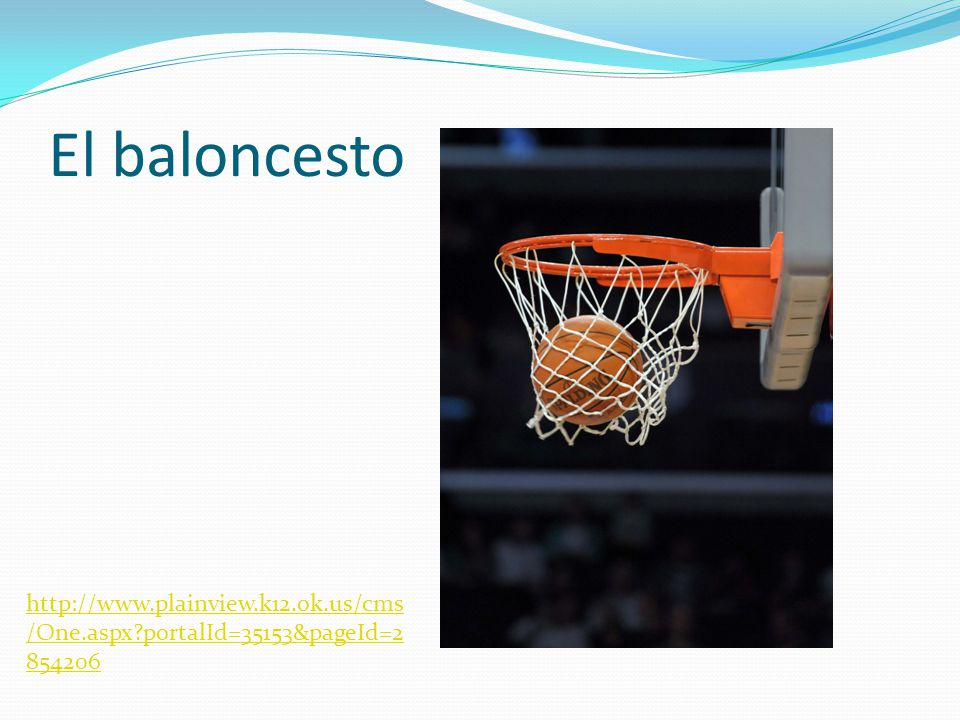 El baloncesto http://www.plainview.k12.ok.us/cms /One.aspx portalId=35153&pageId=2 854206