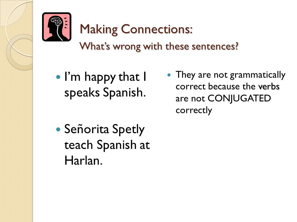 Making Connections: Making Connections: speak I'm happy that I speak Spanish.