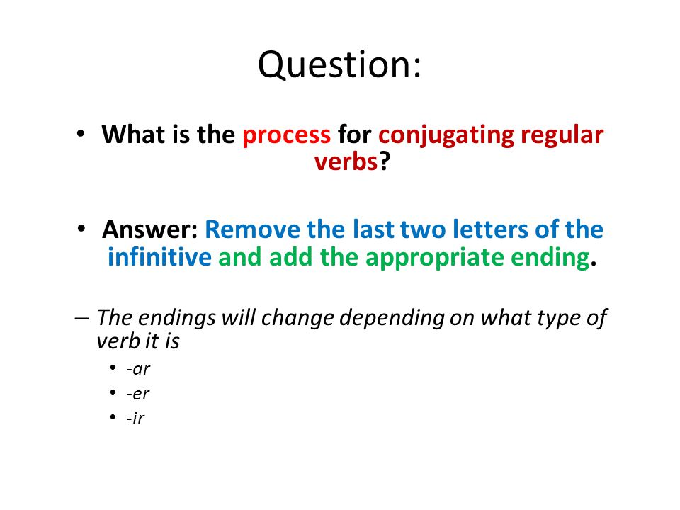 Question: What is the process for conjugating regular verbs.