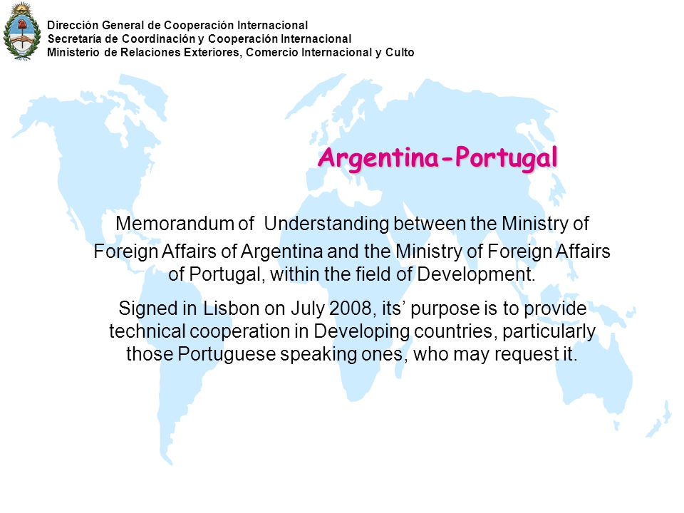 Argentina - WHO/PAHO Memorandum of Understanding signed in 2007, being the counterpart the Head of that Organization with the purpose of providing FO-AR technical assistance in Latin America, the Caribbean and Africa.