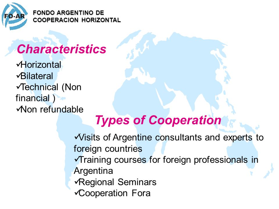 GOALS FONDO ARGENTINO DE COOPERACION HORIZONTAL CREATING PARTNERSHIPS FOR DEVELOPMENT EXCHANGING KNOW-HOW, TECHNOLOGIES AND BEST PRACTICES – STRENGTHENING LOCAL CAPABILITIES DEVELOP METHODS AND INSTRUMENTS TO DYNNAMIZE PROCESSES OF TECHNICAL ASSISTANCE