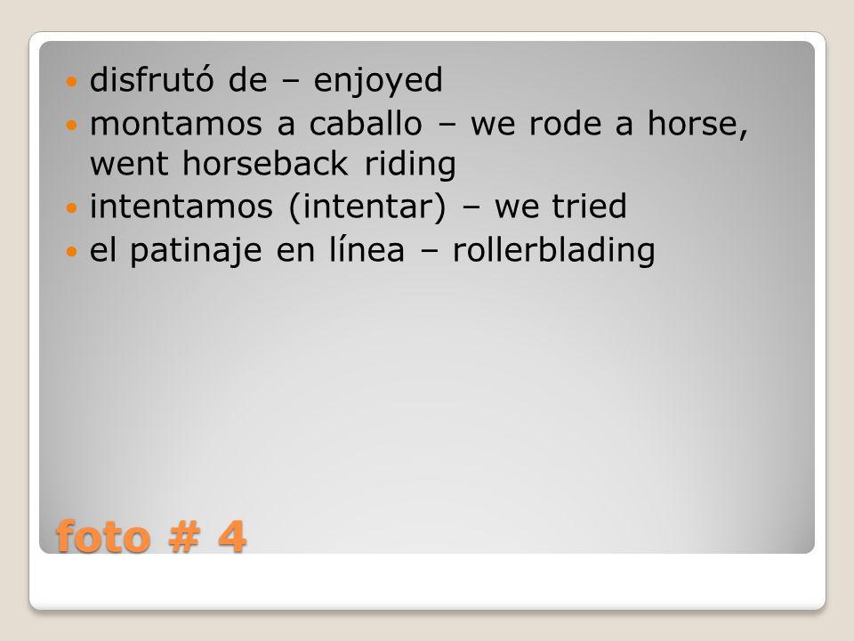 foto # 4 disfrutó de – enjoyed montamos a caballo – we rode a horse, went horseback riding intentamos (intentar) – we tried el patinaje en línea – rollerblading