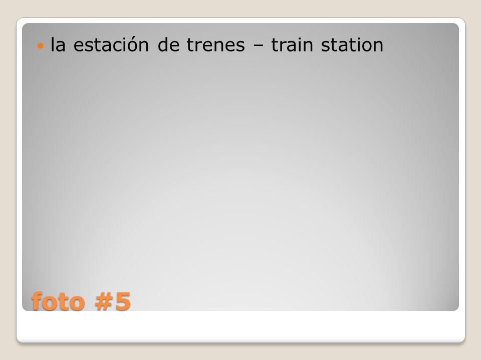 foto #5 la estación de trenes – train station