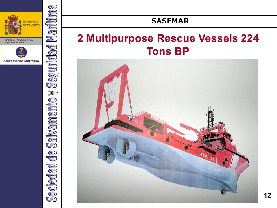 12 Buques de salvamento 2 Multipurpose Rescue Vessels 224 Tons BP SASEMAR