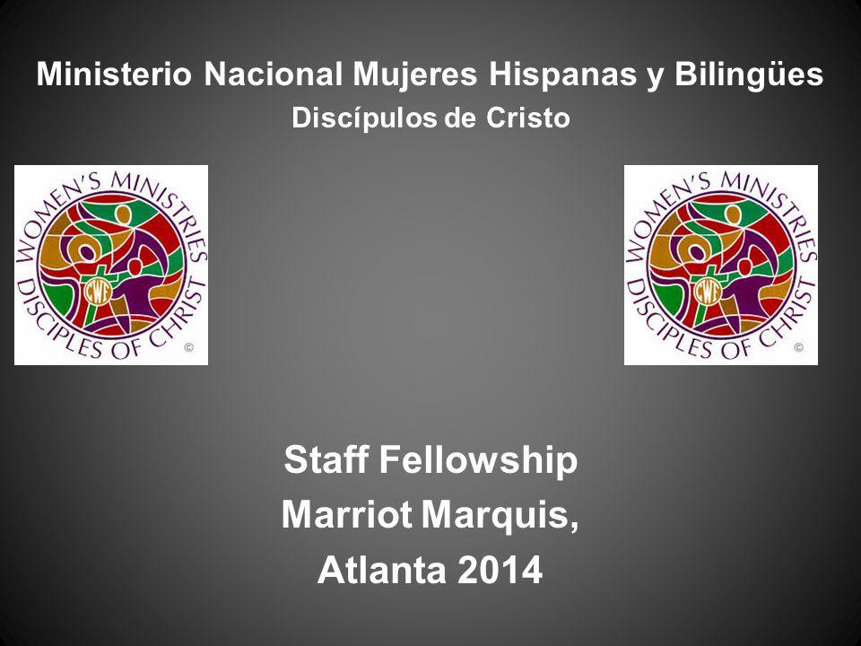 Ministerio Nacional Mujeres Hispanas y Bilingües Discípulos de Cristo Staff Fellowship Marriot Marquis, Atlanta 2014