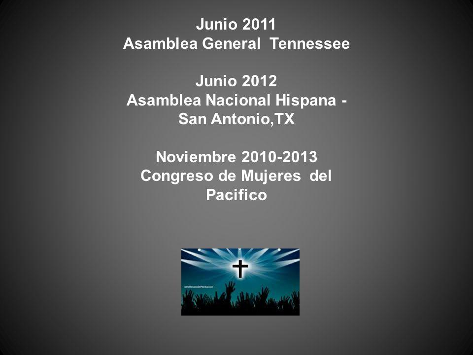Junio 2011 Asamblea General Tennessee Junio 2012 Asamblea Nacional Hispana - San Antonio,TX Noviembre 2010-2013 Congreso de Mujeres del Pacifico