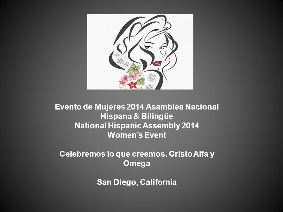 Evento de Mujeres 2014 Asamblea Nacional Hispana & Bilingüe National Hispanic Assembly 2014 Women's Event Celebremos lo que creemos.