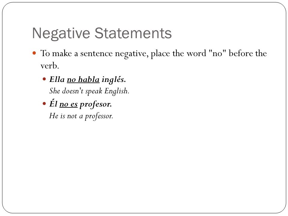 Negative Questions When the answer to a question is negative, two negative words are required.