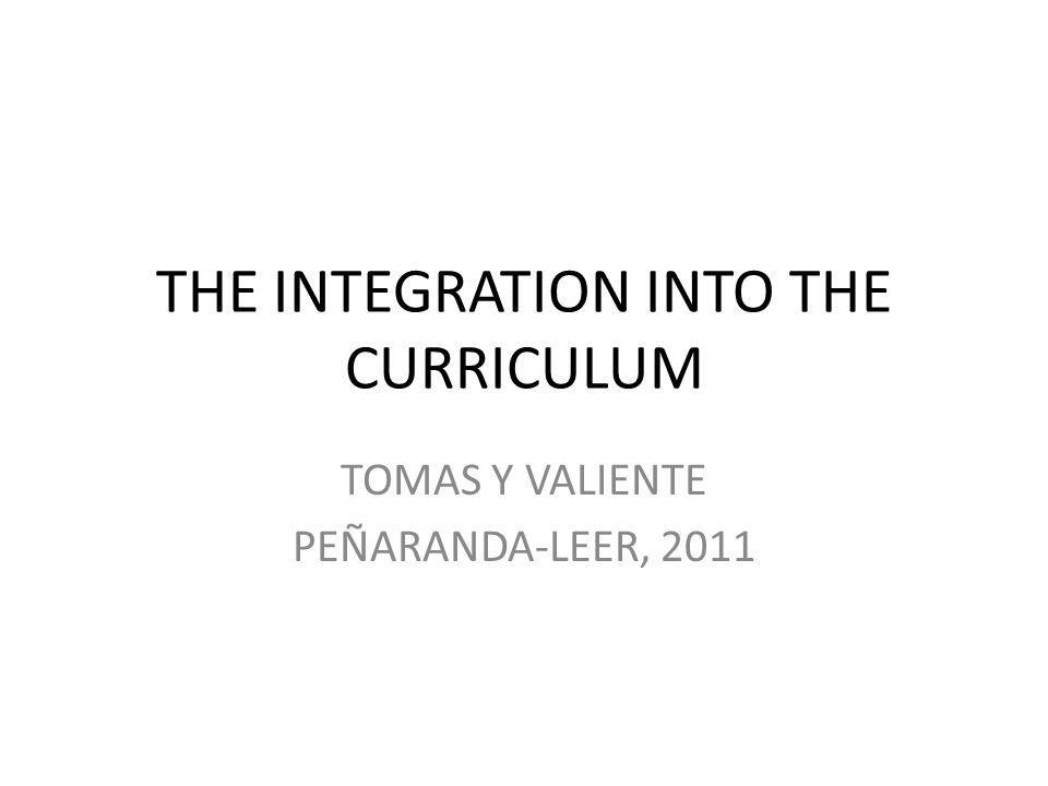 THE INTEGRATION INTO THE CURRICULUM TOMAS Y VALIENTE PEÑARANDA-LEER, 2011