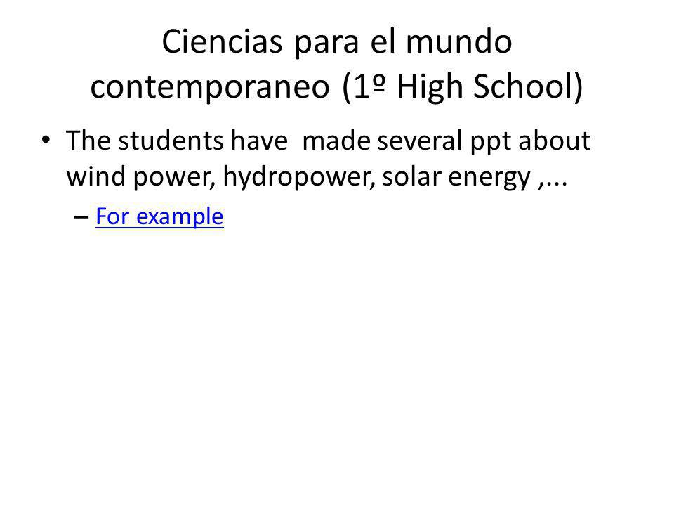 Ciencias para el mundo contemporaneo (1º High School) The students have made several ppt about wind power, hydropower, solar energy,...
