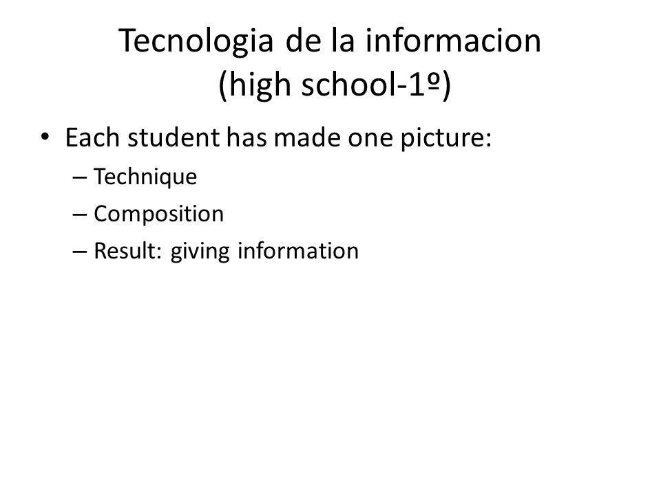Tecnologia de la informacion (high school-1º) Each student has made one picture: – Technique – Composition – Result: giving information