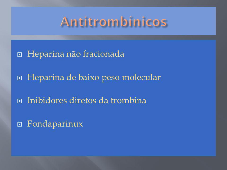 Heparina não fracionada  Heparina de baixo peso molecular  Inibidores diretos da trombina  Fondaparinux